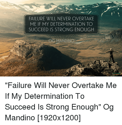 Strong, Failure, and Never: FAILURE WILL NEVER OVERTAKE  ME IF MY DETERMINATION TO  SUCCEED IS STRONG ENOUGH  Leader