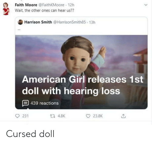 hear: Faith Moore @FaithKMoore - 12h  Wait, the other ones can hear us??  Harrison Smith @HarrisonSmith85 - 13h  American Girl releases 1st  doll with hearing loss  9 439 reactions  L7 4.8K  231  23.8K Cursed doll