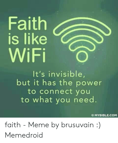 Faith Meme: FaithR  is like  WiFi  It's invisible  but it has the power  to connect you  to what you need.  © MYBIBLE.COM faith - Meme by brusuvain :) Memedroid