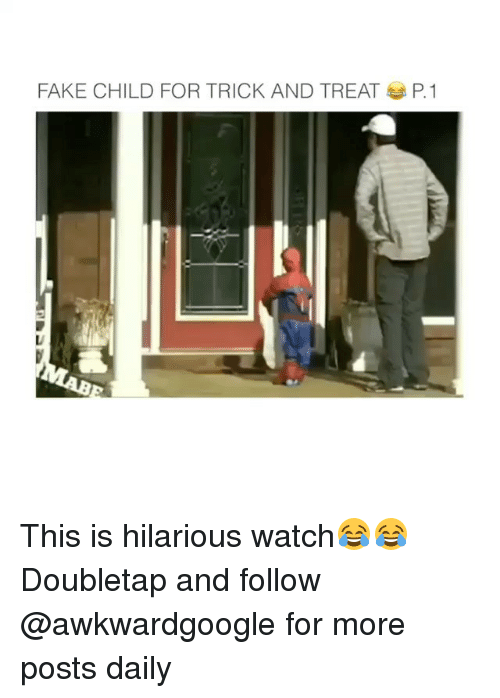 Fake, Memes, and Watch: FAKE CHILD FOR TRICK AND TREAT P. 1 This is hilarious watch😂😂 Doubletap and follow @awkwardgoogle for more posts daily