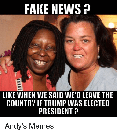 fake news like when we said wed leave the country 8933450 fake news like when we said wed leave the country if trump was