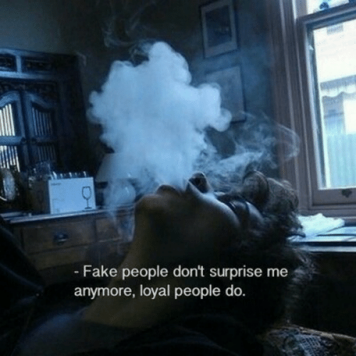 Fake, Fake People, and Surprise: Fake people dont surprise me  anymore, loyal people do.