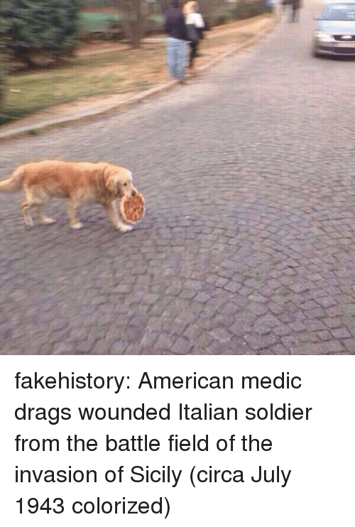 Tumblr, American, and Blog: fakehistory:  American medic drags wounded Italian soldier from the battle field of the invasion of Sicily (circa July 1943 colorized)