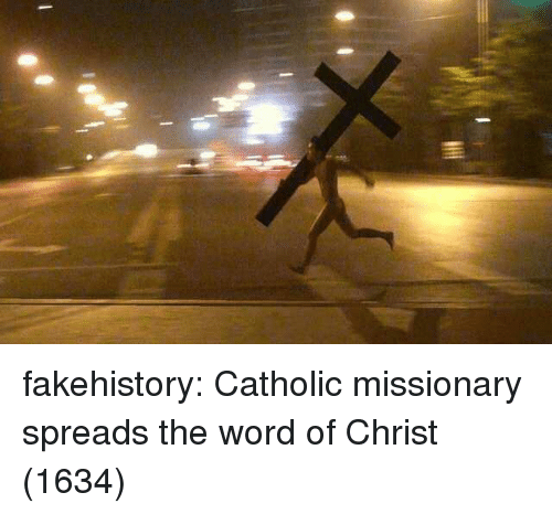 Tumblr, Blog, and Word: fakehistory:  Catholic missionary spreads the word of Christ (1634)