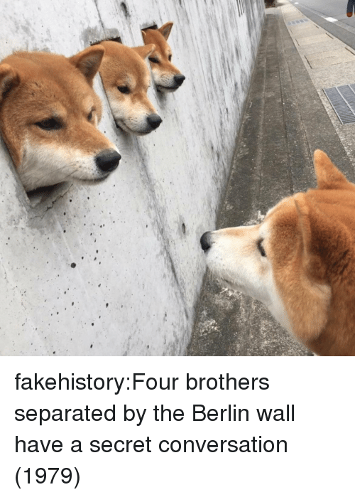 Have A Secret: fakehistory:Four brothers separated by the Berlin wall have a secret conversation (1979)