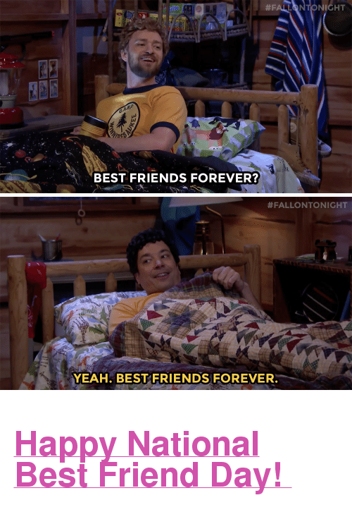 "best friend day:  #FAL TONIGHT  rite  BEST FRIENDS FOREVER?   #FALLONTONIGHT  YEAH. BEST FRIENDS FOREVER. <h2><b><a href=""https://www.youtube.com/watch?v=QMlXuT7gd1I"" target=""_blank"">Happy National Best Friend Day! </a></b></h2>"