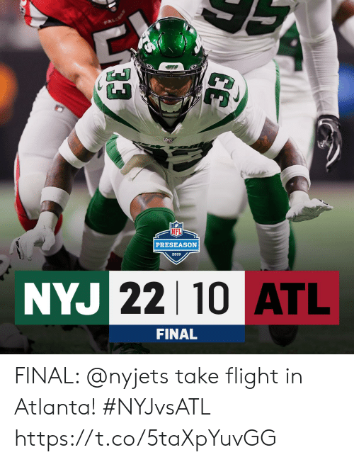 preseason: FALeoי  PRESEASON  2019  NYJ 22 10 ATL  FINAL FINAL: @nyjets take flight in Atlanta! #NYJvsATL https://t.co/5taXpYuvGG