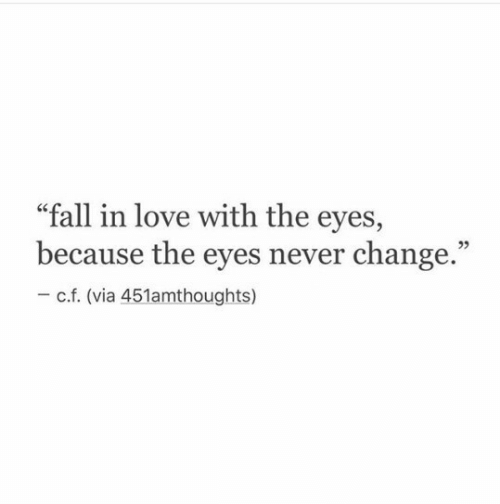 """Fall, Love, and Change: """"fall in love with the eyes,  because the eyes never change.""""  92  c.f. (via 451amthoughts)"""