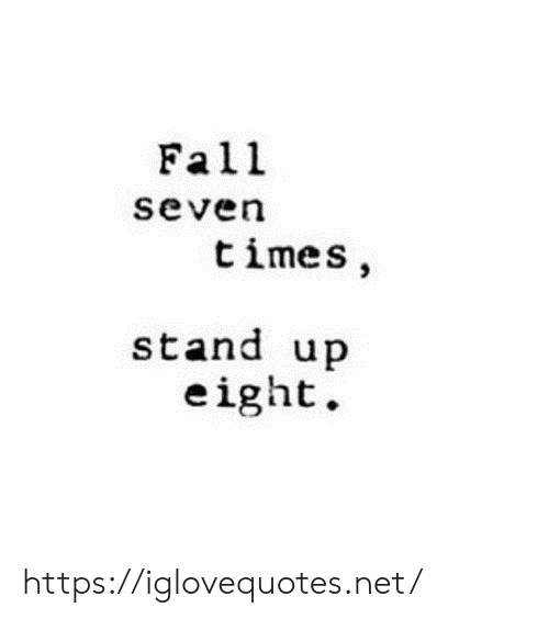 Fall, Net, and Seven: Fall  seven  times,  stand up  eight. https://iglovequotes.net/