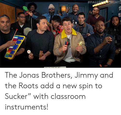 "sucker:  #FALLO IGHT  TTTTT  uwww The Jonas Brothers, Jimmy and the Roots add a new spin to Sucker"" with classroom instruments!"