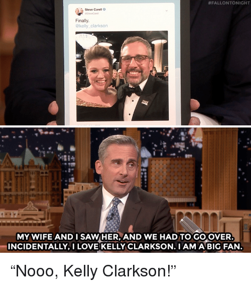 """Love, Saw, and Steve Carell:  #FALLONTONIGHT  ei  Steve Carell  Finally  @kelly_clarkson  et  MY WIFE ANDI SAW HER, AND WE HAD TO GO OVER  INCIDENTALLY, I LOVE KELLY CLARKSON. IAM A BIG FAN """"Nooo, Kelly Clarkson!"""""""