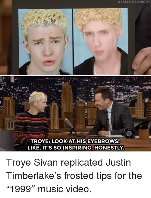 "troye sivan:  #FALLONTONIGHT  ese  TROYE: LOOK AT HIS EYEBROWS!  LIKE, IT'S SO INSPIRING, HONESTLY Troye Sivan replicated Justin Timberlake's frosted tips for the ""1999″ music video."