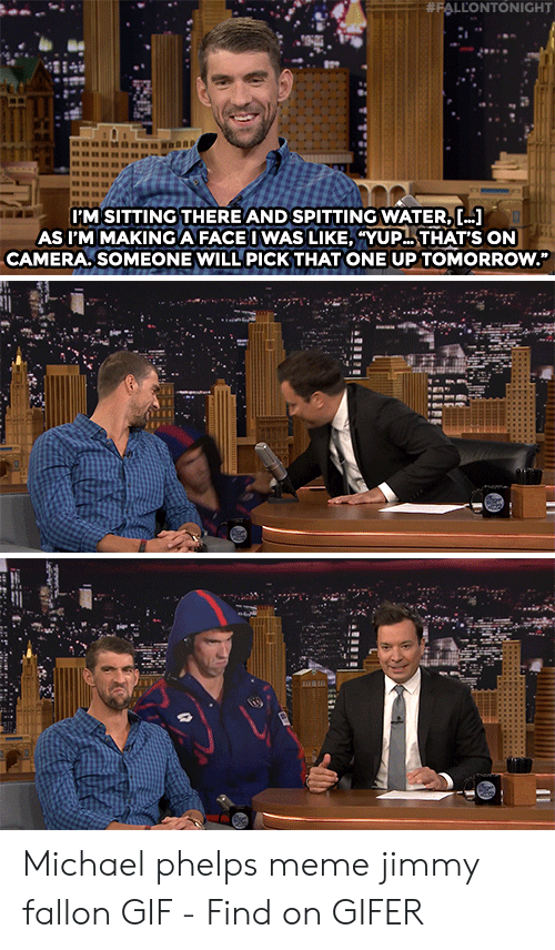 """Michael Phelps Meme:  #FALLONTONIGHT  I'M SITTING THERE AND SPITTING WATER, []  AS I'M MAKINGA FACEIWAS LIKE, """"YUP THAT'S ON  CAMERA.SOMEONE WILL PICK THAT ONEUP TOMORROW. Michael phelps meme jimmy fallon GIF - Find on GIFER"""