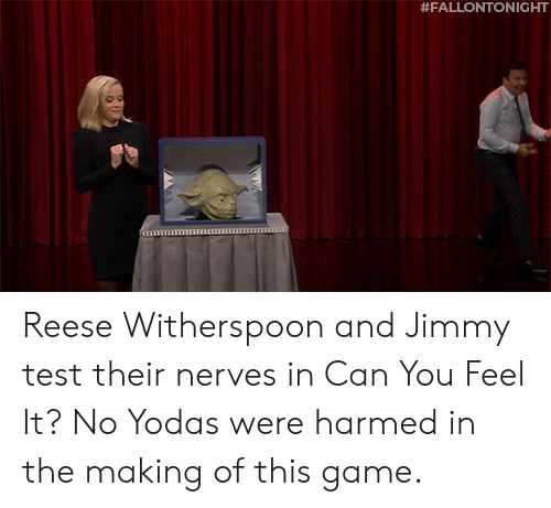 nerves: Reese Witherspoon and Jimmy test their nerves in Can You Feel It? No Yodas were harmed in the making of this game.