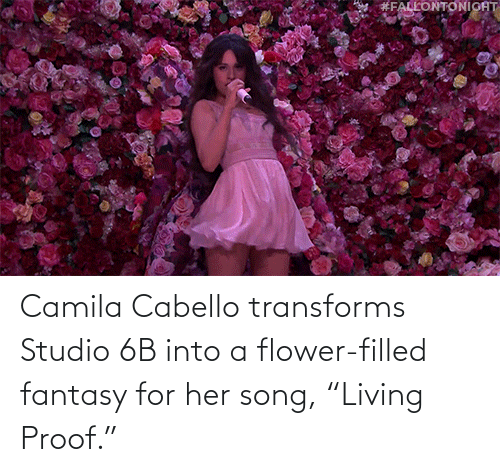 "Https Youtu: Camila Cabello transforms Studio 6B into a flower-filled fantasy for her song, ""Living Proof."""