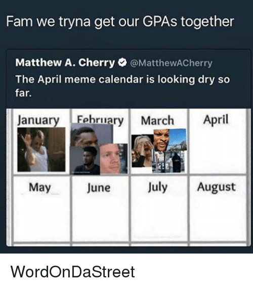 April Meme: Fam we tryna get our GPAs together  Matthew A. Cherry  @MatthewACherry  The April meme calendar is looking dry so  far.  January February March April  July August  May  June WordOnDaStreet