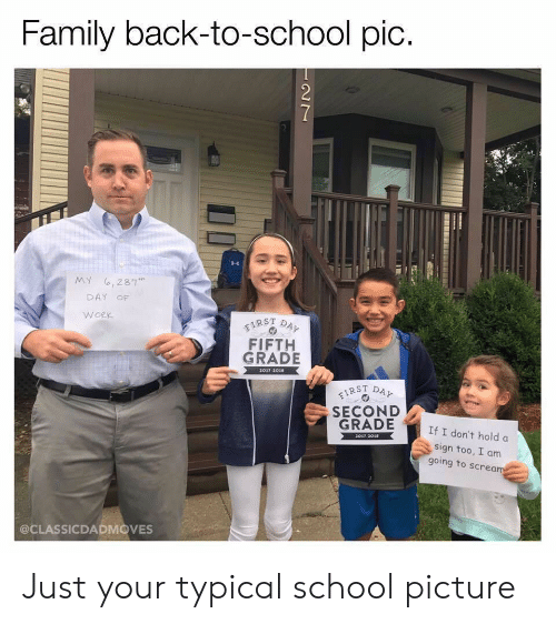 Back to School: Family back-to-school pic.  7  MY ,281  DAY OF  WORK  FIRST DAY  FIFTH  GRADE  2017-2018  IRST DAY  SECOND  GRADE  If I don't hold a  2017-3018  sign too, I am  going to scream  @CLASSICDADMOVES Just your typical school picture