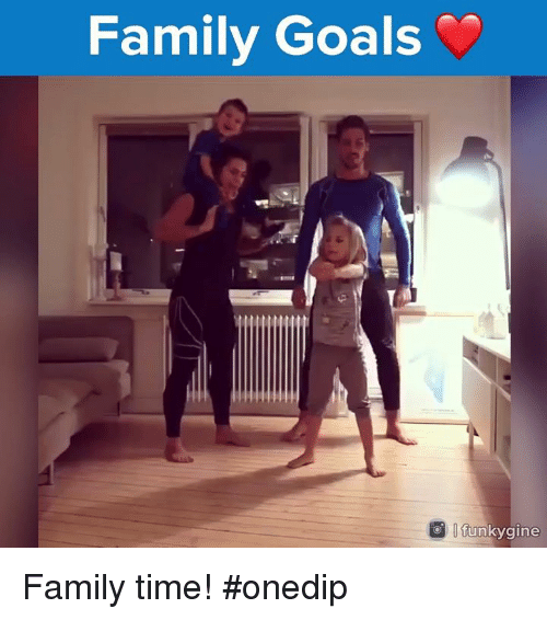 Gine: Family Goals  o funky gine Family time! #onedip