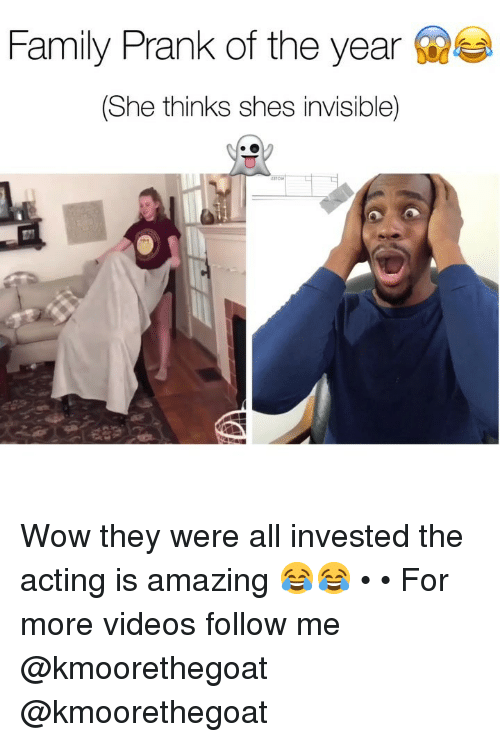 Family, Memes, and Prank: %  Family Prank of the year  (She thinks shes invisible) Wow they were all invested the acting is amazing 😂😂 • • For more videos follow me @kmoorethegoat @kmoorethegoat
