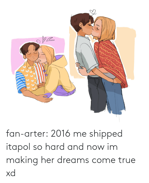 So Hard: fan-arter:  2016 me shipped itapol so hard and now im making her dreams come true xd