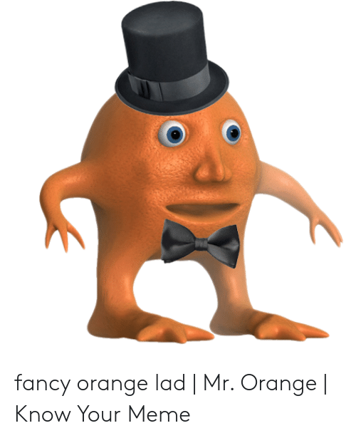 Orange Lad: fancy orange lad | Mr. Orange | Know Your Meme