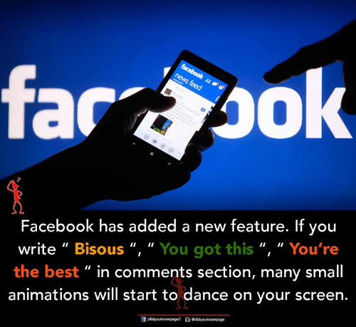 "animations: far  Facebook has added a new feature. If you  write "" Bisous "", "" You got this "", "" You're  the best "" in comments section, many small  animations will start to dance on your screen."