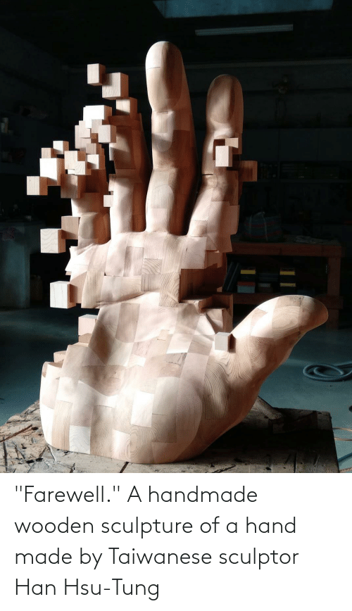 """Made, Hand, and Tung: """"Farewell."""" A handmade wooden sculpture of a hand made by Taiwanese sculptor Han Hsu-Tung"""