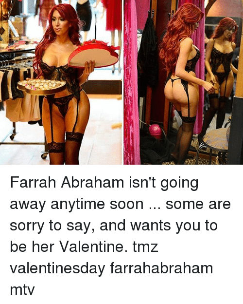 Going Away: Farrah Abraham isn't going away anytime soon ... some are sorry to say, and wants you to be her Valentine. tmz valentinesday farrahabraham mtv