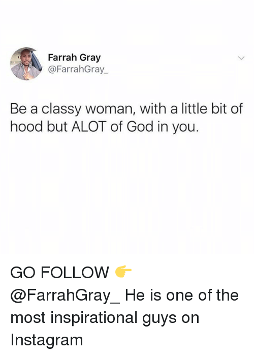 Womanism: Farrah Gray  @FarrahGray_  Be a classy woman, with a little bit of  hood but ALOT of God in you. GO FOLLOW 👉 @FarrahGray_ He is one of the most inspirational guys on Instagram