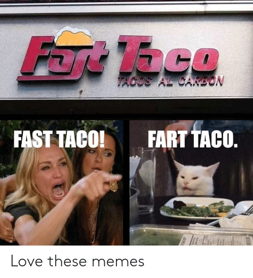 fart: Fart Taco  VACOS AL CAKEON  FART TACO.  FAST TACO! Love these memes