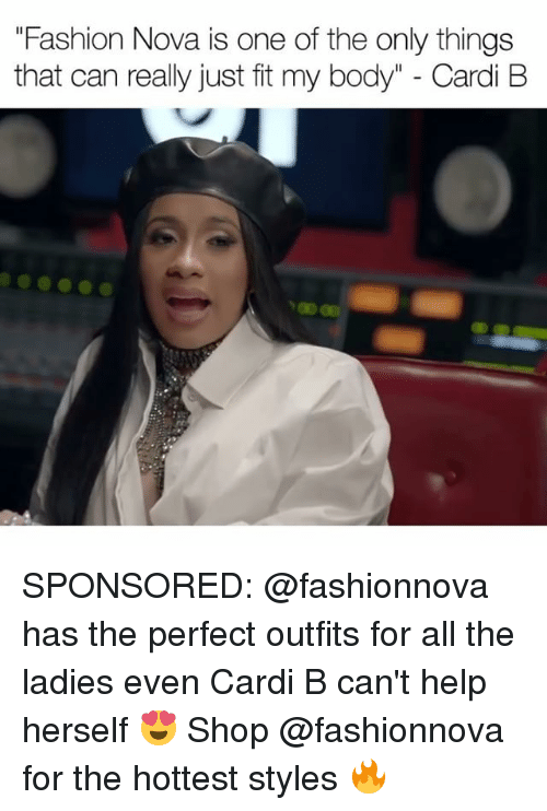 "Fashion, Memes, and Help: ""Fashion Nova is one of the only things  that can really just fit my body"" - Cardi B SPONSORED: @fashionnova has the perfect outfits for all the ladies even Cardi B can't help herself 😍 Shop @fashionnova for the hottest styles 🔥"