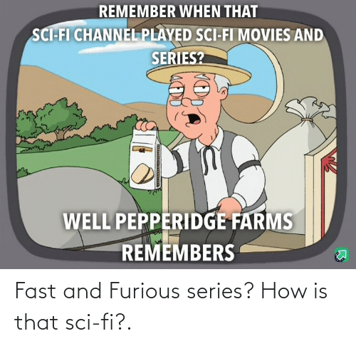 Is That: Fast and Furious series?  How is that sci-fi?.