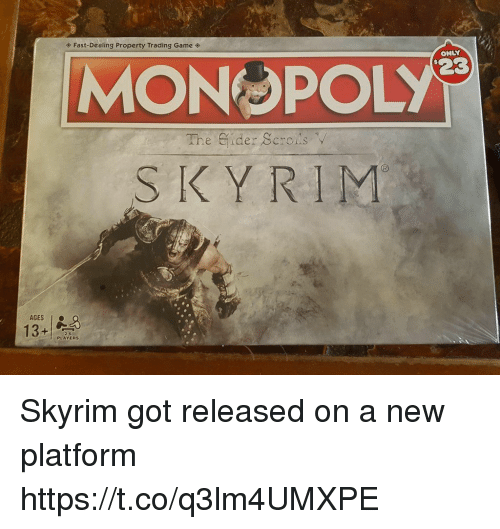 Skyrim, Game, and Got: Fast-Dealing Property Trading Game 4  ONLY  23  The Gider Scrols v  SKYRIM  AGES  13  PLAYERS Skyrim got released on a new platform https://t.co/q3lm4UMXPE