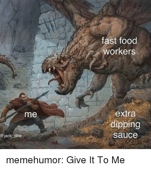 Fast Food, Food, and Tumblr: fast food  workers  extra  dipping  sauce  me  @jack dire memehumor:  Give It To Me