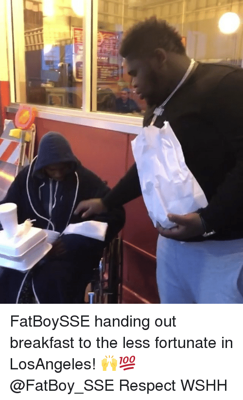 Memes, Respect, and Wshh: FatBoySSE handing out breakfast to the less fortunate in LosAngeles! 🙌💯 @FatBoy_SSE Respect WSHH