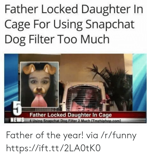 father of the year: Father Locked Daughter In  Cage For Using Snapchat  Dog Filter Too Much  Father Locked Daughter In Cage  NEWS Father of the year! via /r/funny https://ift.tt/2LA0tK0