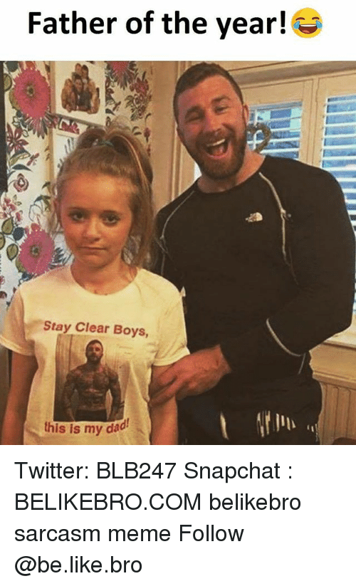 father of the year: Father of the year!  Stay Clear Boys,  this is my dad Twitter: BLB247 Snapchat : BELIKEBRO.COM belikebro sarcasm meme Follow @be.like.bro