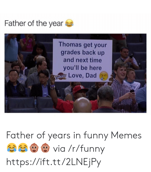 father of the year: Father of the year  Thomas get your  grades back up  and next time  you'll be here  Love, Dad Father of years in funny Memes 😂😂🐵🐵 via /r/funny https://ift.tt/2LNEjPy