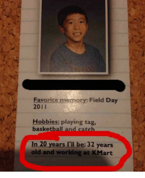 Kmart, Old, and Working: Favorite memory: Field Day  2011  Hobbies: playing tag,  basketballand catch  In 20 years I'll be: 32 years  old and working at KMart