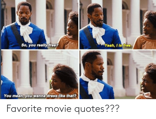 Movie: Favorite movie quotes???