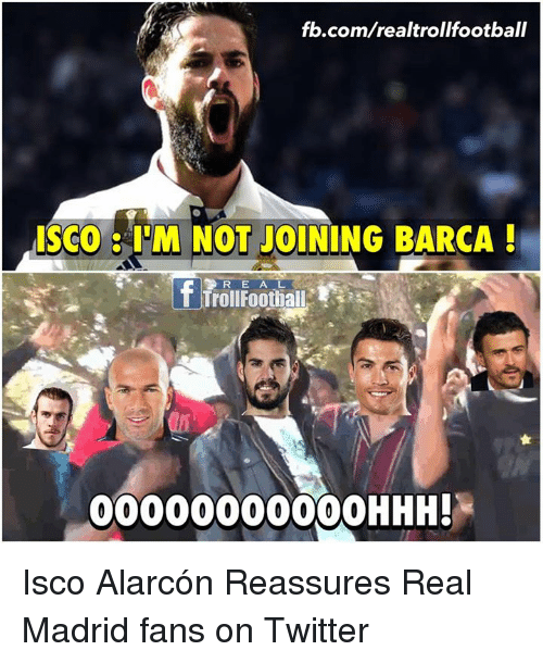 Football, Memes, and Real Madrid: fb.com/realtrollfootball  ISCO IOM NOT JOINING BARCA!  R E A L  f Troll Football  00000000000 HHH! Isco Alarcón Reassures Real Madrid fans on Twitter