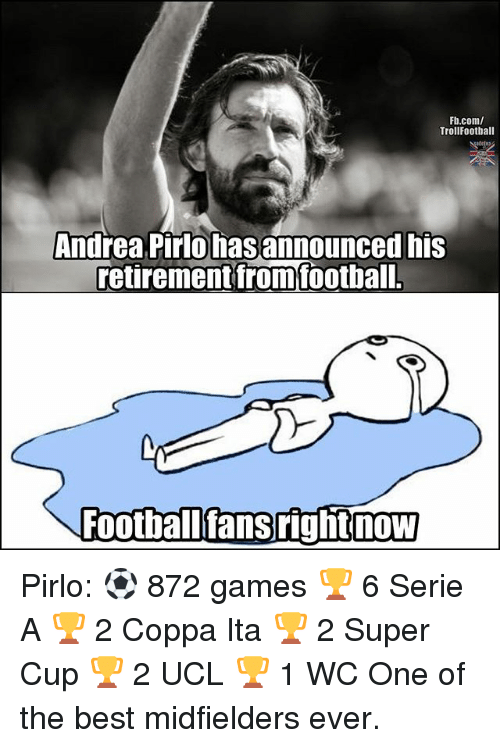 serie a: Fb.com/  TrollFootball  Andrea Pirlo has announced his  retirement fromfoothal  Footballfansrightnow Pirlo: ⚽ 872 games 🏆 6 Serie A 🏆 2 Coppa Ita 🏆 2 Super Cup 🏆 2 UCL 🏆 1 WC One of the best midfielders ever.