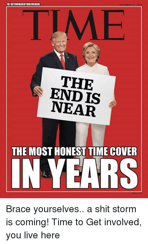 Endi, Memes, and Shit: FB/GETINVOLVEDYOUuVEHERE  THE  ENDIS  NEAR  THE MOST HONEST TIME COVER  IN YEARS Brace yourselves.. a shit storm is coming!   Time to Get involved, you live here