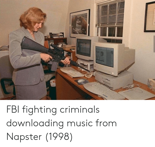 Fbi, Music, and Napster: FBI fighting criminals downloading music from Napster (1998)