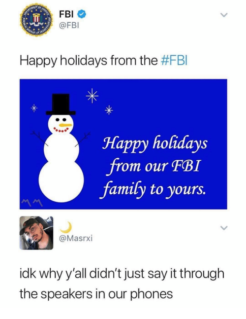 happy holidays: @FBI  Happy holidays from the #FBI  Happy holidays  Jrom our FBI  family to yours.  @Masrxi  idk why y'all didn't just say it through  the speakers in our phones