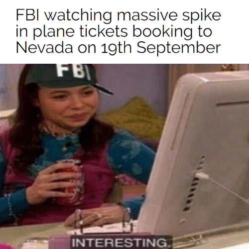 Fbi, Booking, and Plane Tickets: FBI watching massive spike  in plane tickets booking to  Nevada on 19th September  FBI  INTERESTING