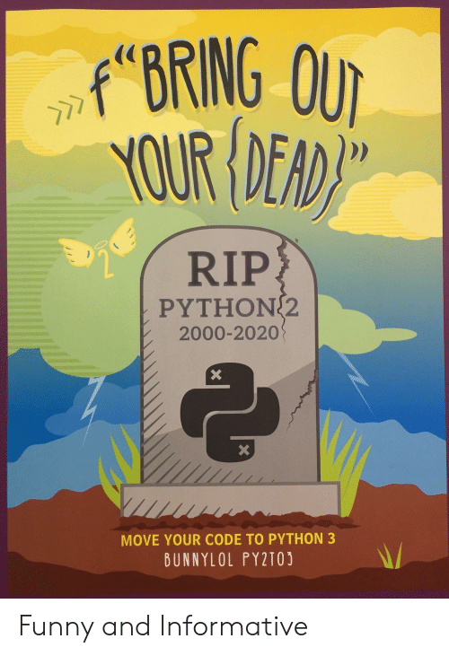 Funny, Python, and Code: fBRING OUT  YOUR DEAD  RIP  ΡΥTHOΝ 2  2000-2020  X  MOVE YOUR CODE TO PYTHON 3  BUNNYLOL PY2T03 Funny and Informative