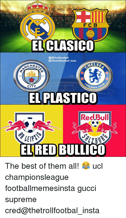 cred: FCB  ELCLASICO  TrollFootball  @TheTrollFootball_Insta  CHES  94  18  OOTBALL  CITY  EL PLASTICO  RedlBull  ELRED BULLICO The best of them all! 😂 ucl championsleague footballmemesinsta gucci supreme cred@thetrollfootbal_insta