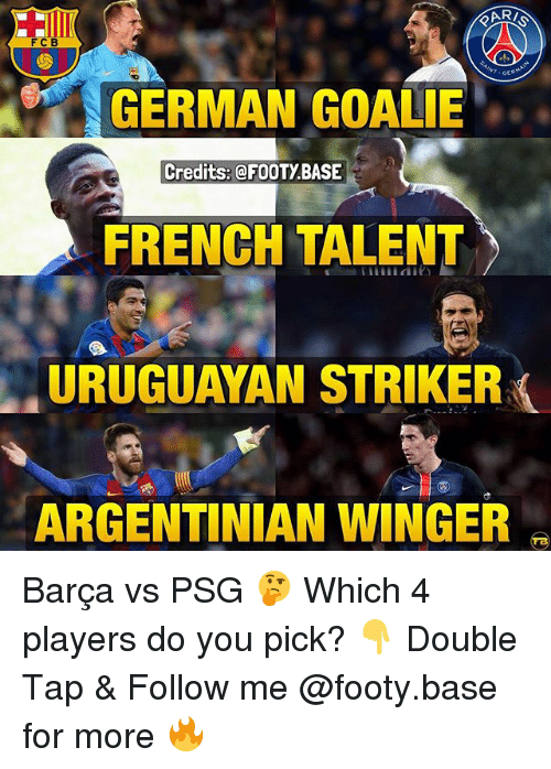 Memes, Argentinian, and French: FCB  GERMAN GOALIE  Credits: @FOOTY.BASE  FRENCH TALENT  URUGUAYAN STRIKER  ARGENTINIAN WINGER Barça vs PSG 🤔 Which 4 players do you pick? 👇 Double Tap & Follow me @footy.base for more 🔥