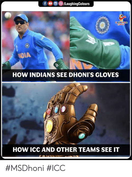 indians: fD  /LaughingColours  LACGHING  NDIA  HOW INDIANS SEE DHONI'S GLOVES  HOW ICC AND OTHER TEAMS SEE IT #MSDhoni #ICC